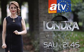 'Londra Aktüel' her hafta ATV Avrupa ekrana geliyor