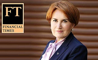 İngiliz Financial Times, Meral Akşener'i işaret etti!
