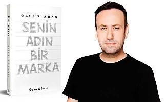 Özgür Aras'ın 'Senin Adın Bir Marka' kitabı çıktı