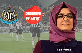 Hatice Cengiz'den Newcastle United'ın Satışını Engelleme Çağrısı