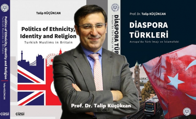 Prof. Küçükcan'dan İki Kitap: Diaspora Türkleri ve İngiltere Türkleri