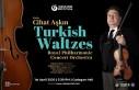Türk Valsleri Konseri Londra'da Gerçekleşecek
